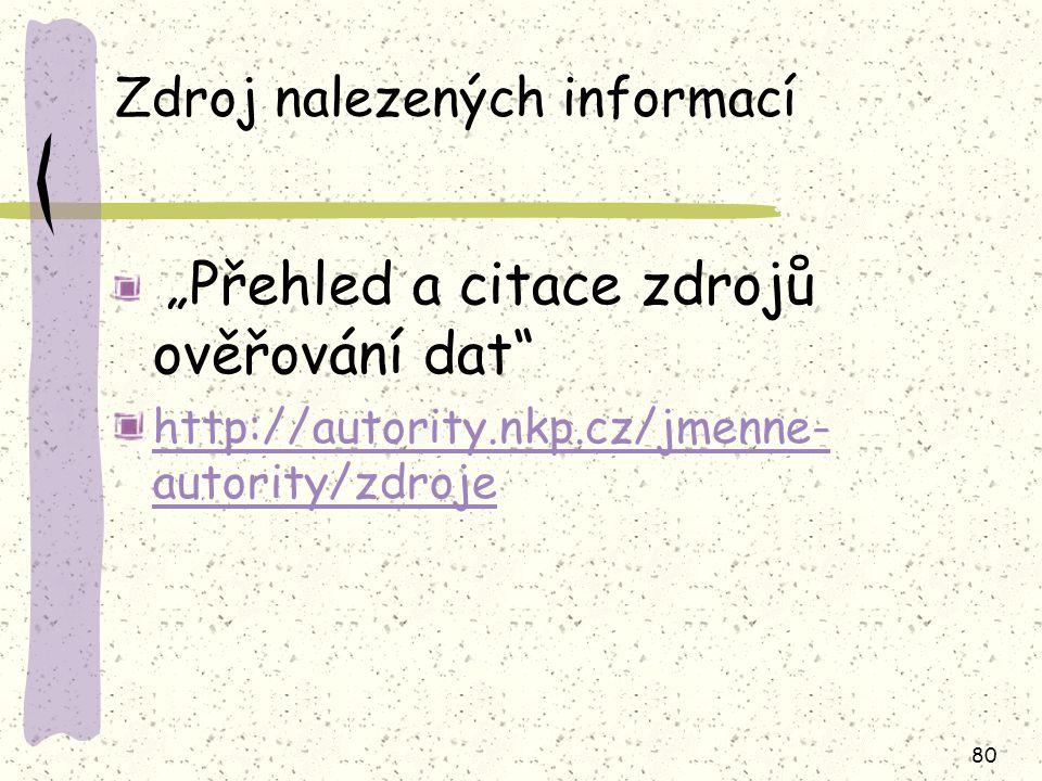 """80 Zdroj nalezených informací """"Přehled a citace zdrojů ověřování dat"""" http://autority.nkp.cz/jmenne- autority/zdroje"""