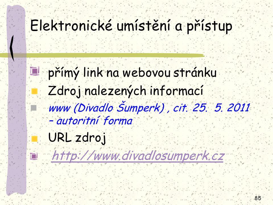 85 Elektronické umístění a přístup přímý link na webovou stránku Zdroj nalezených informací www (Divadlo Šumperk), cit. 25. 5. 2011 – autoritní forma