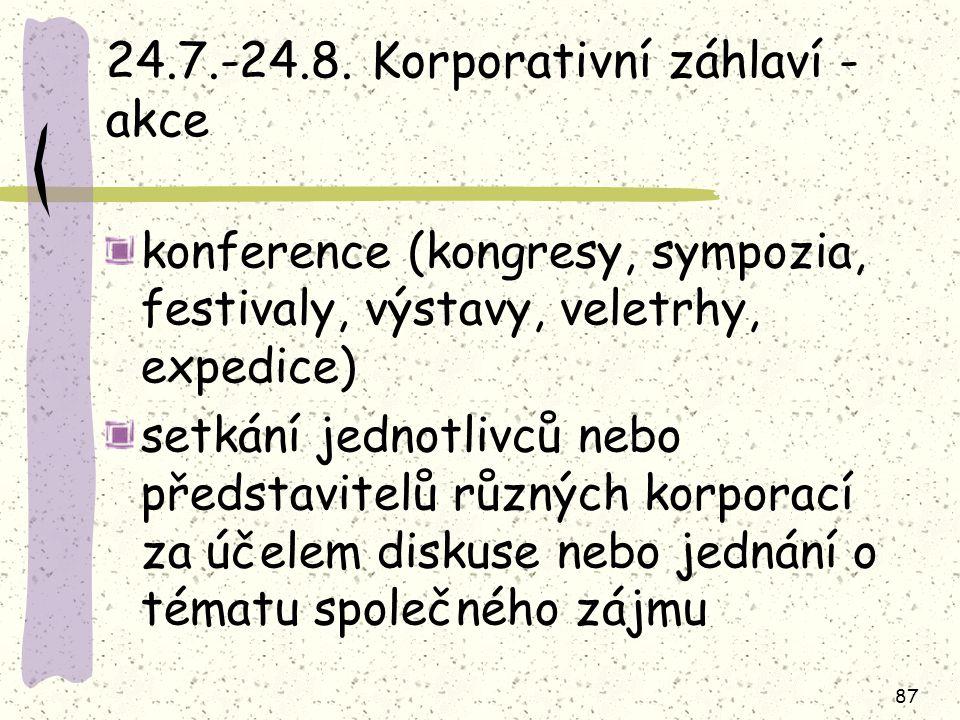 87 24.7.-24.8. Korporativní záhlaví - akce konference (kongresy, sympozia, festivaly, výstavy, veletrhy, expedice) setkání jednotlivců nebo představit