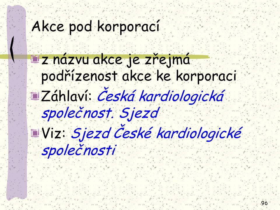 96 Akce pod korporací z názvu akce je zřejmá podřízenost akce ke korporaci Záhlaví: Česká kardiologická společnost.