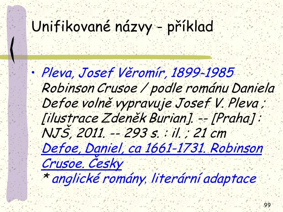 99 Unifikované názvy - příklad Pleva, Josef Věromír, 1899-1985 Robinson Crusoe / podle románu Daniela Defoe volně vypravuje Josef V.