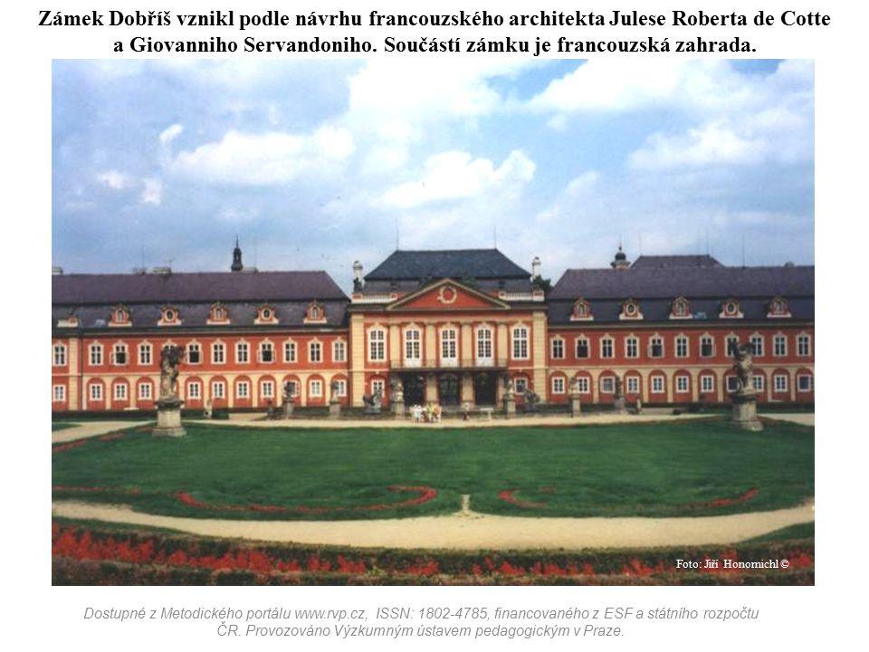 Zámek Dobříš vznikl podle návrhu francouzského architekta Julese Roberta de Cotte a Giovanniho Servandoniho. Součástí zámku je francouzská zahrada. Do