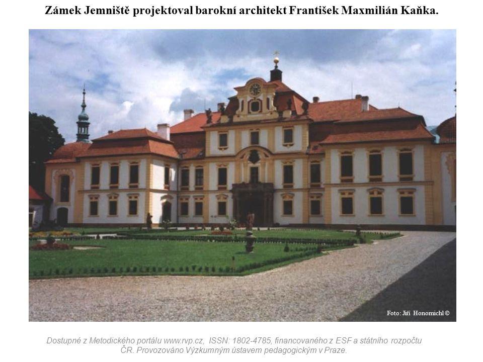 Zámek Jemniště projektoval barokní architekt František Maxmilián Kaňka. Dostupné z Metodického portálu www.rvp.cz, ISSN: 1802-4785, financovaného z ES