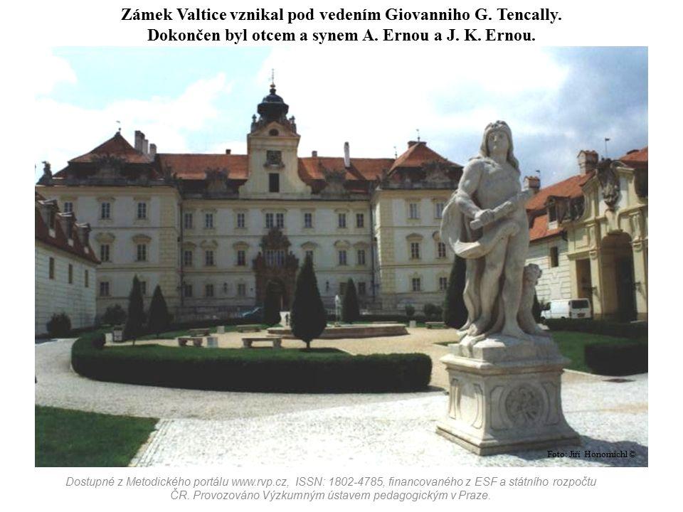 Zámek Valtice vznikal pod vedením Giovanniho G. Tencally. Dokončen byl otcem a synem A. Ernou a J. K. Ernou. Dostupné z Metodického portálu www.rvp.cz