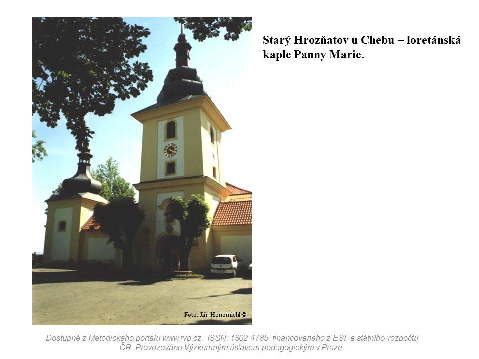 Starý Hrozňatov u Chebu – loretánská kaple Panny Marie. Dostupné z Metodického portálu www.rvp.cz, ISSN: 1802-4785, financovaného z ESF a státního roz