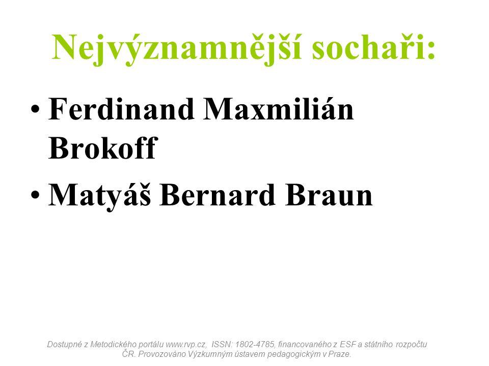 Nejvýznamnější sochaři: Ferdinand Maxmilián Brokoff Matyáš Bernard Braun Dostupné z Metodického portálu www.rvp.cz, ISSN: 1802-4785, financovaného z E