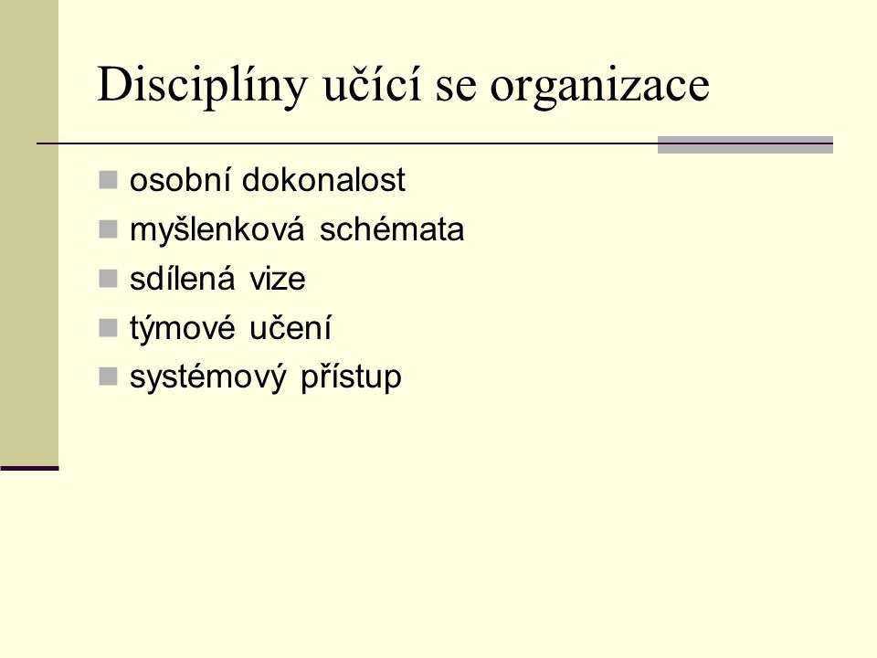Disciplíny učící se organizace osobní dokonalost myšlenková schémata sdílená vize týmové učení systémový přístup