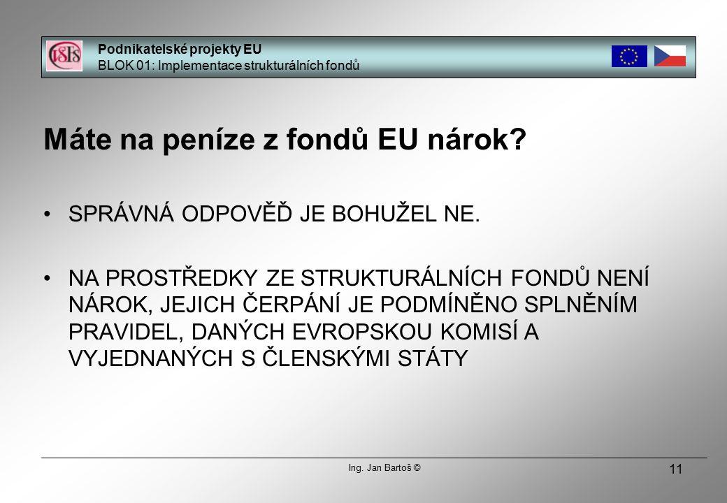 11 Máte na peníze z fondů EU nárok. SPRÁVNÁ ODPOVĚĎ JE BOHUŽEL NE.