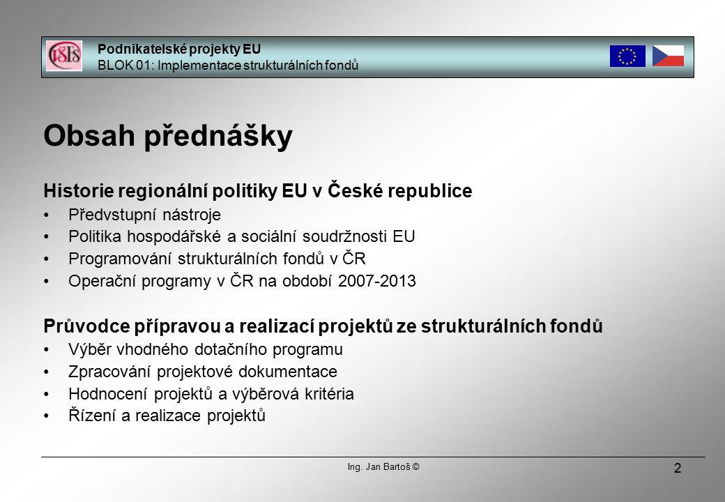23 Princip solidarity » Vyspělejší státy svými vyššími příspěvky do společného rozpočtu financují rozvoj států chudších Podnikatelské projekty EU BLOK 01: Implementace strukturálních fondů Ing.