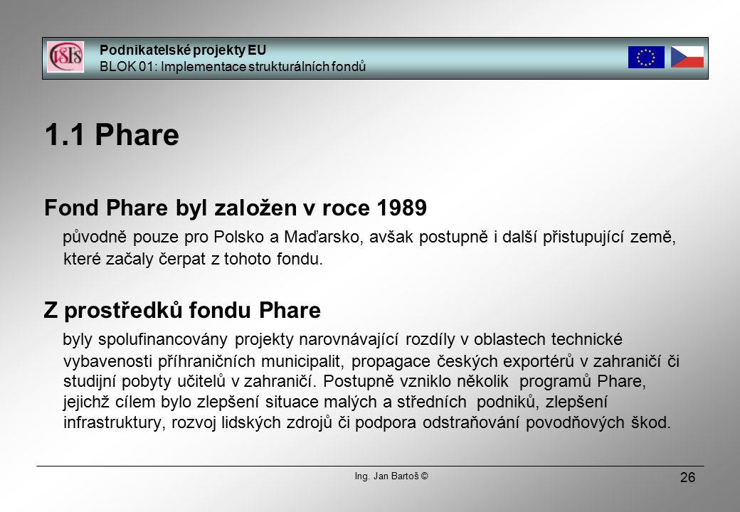 26 1.1 Phare Fond Phare byl založen v roce 1989 původně pouze pro Polsko a Maďarsko, avšak postupně i další přistupující země, které začaly čerpat z tohoto fondu.