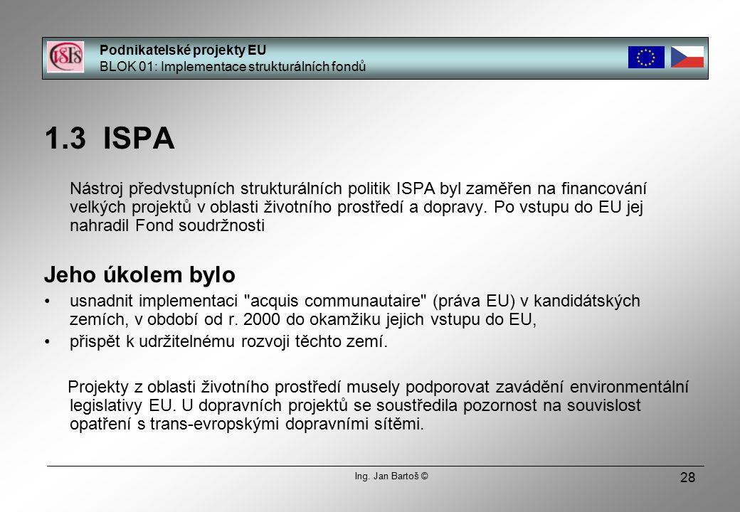 28 1.3 ISPA Nástroj předvstupních strukturálních politik ISPA byl zaměřen na financování velkých projektů v oblasti životního prostředí a dopravy.