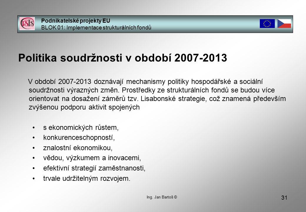 31 Politika soudržnosti v období 2007-2013 V období 2007-2013 doznávají mechanismy politiky hospodářské a sociální soudržnosti výrazných změn.