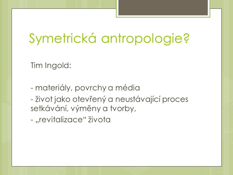 Symetrická antropologie.