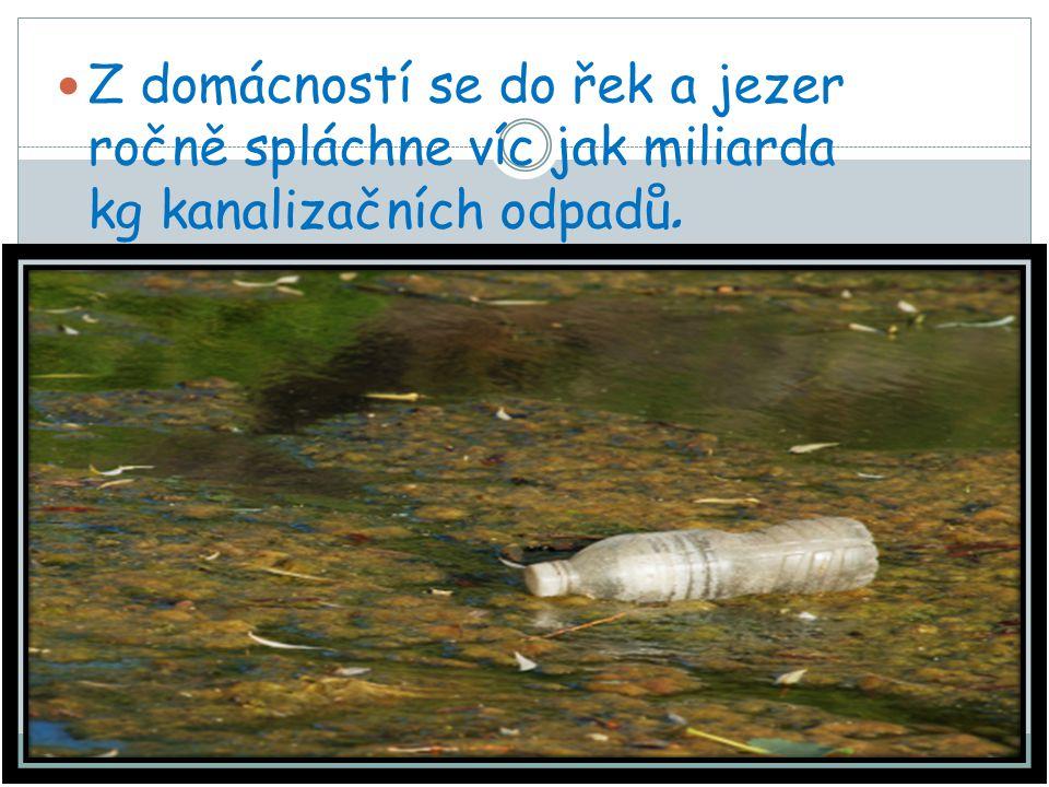 Z domácností se do řek a jezer ročně spláchne víc jak miliarda kg kanalizačních odpadů.