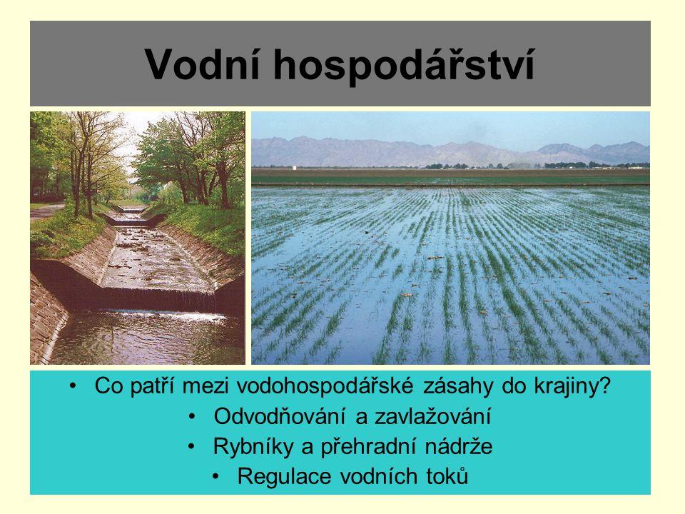 Vodní hospodářství Co patří mezi vodohospodářské zásahy do krajiny? Odvodňování a zavlažování Rybníky a přehradní nádrže Regulace vodních toků