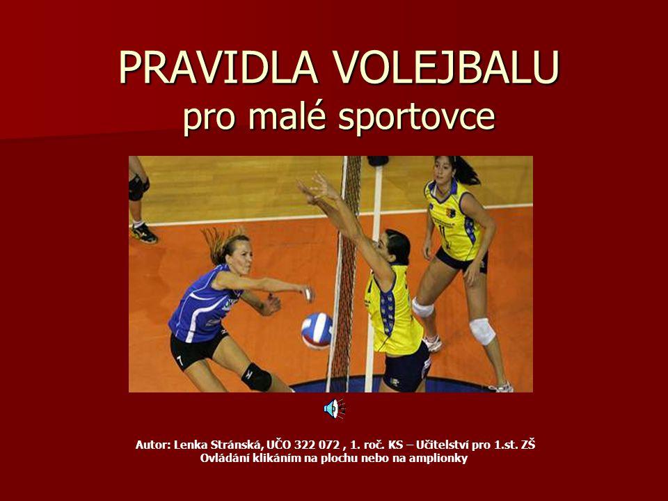 PRAVIDLA VOLEJBALU pro malé sportovce Autor: Lenka Stránská, UČO 322 072, 1.