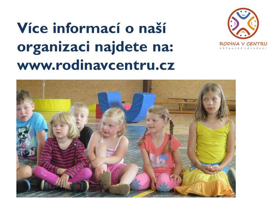 Více informací o naší organizaci najdete na: www.rodinavcentru.cz