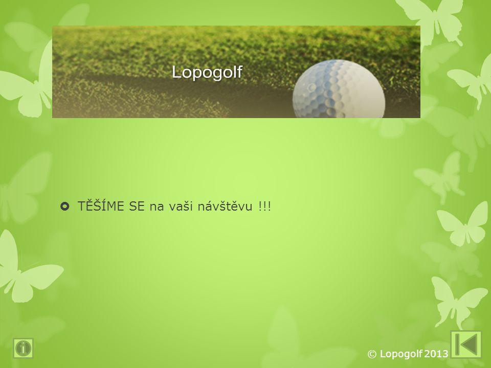 LOPOGOLF  TĚŠÍME SE na vaši návštěvu !!! © Lopogolf 2013