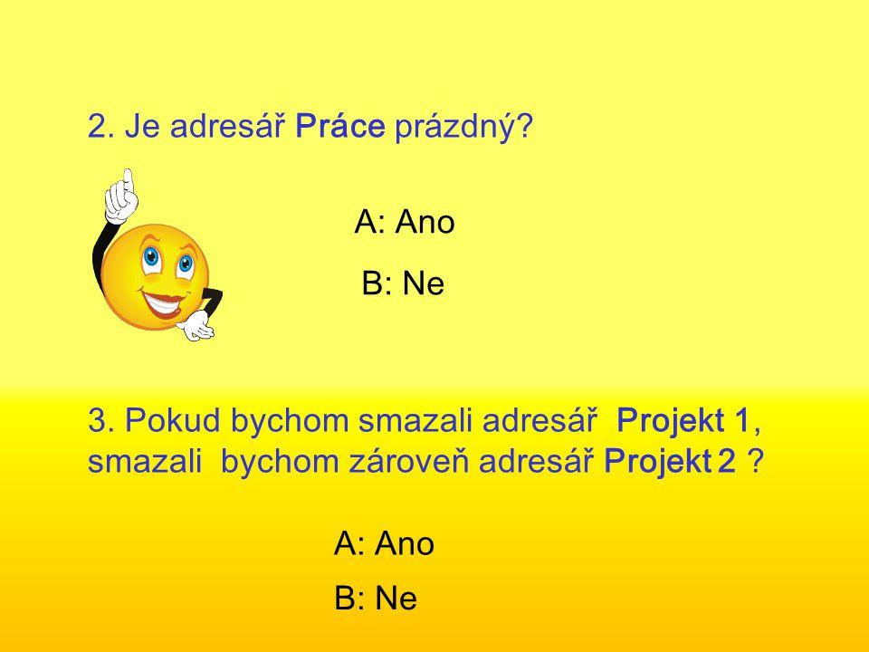 2. Je adresář Práce prázdný. A: Ano B: Ne 3.