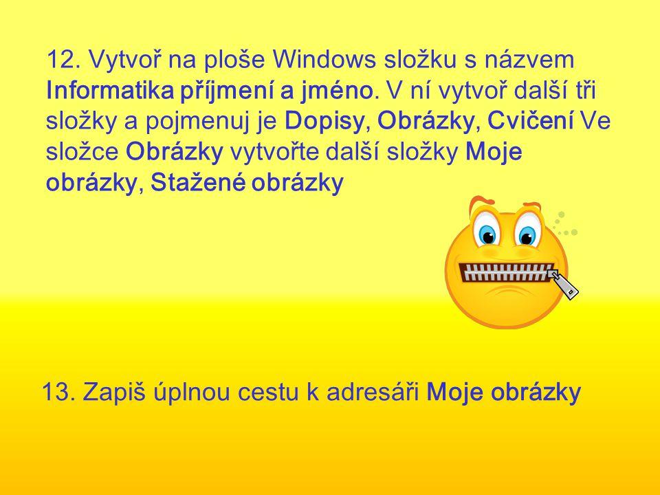 12. Vytvoř na ploše Windows složku s názvem Informatika příjmení a jméno.