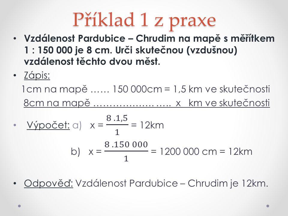 Procvičování Příklad 2 : Jaká je skutečná vzdušná vzdálenost mezi Pardubicemi a Lázněmi Bohdaneč je 18cm.