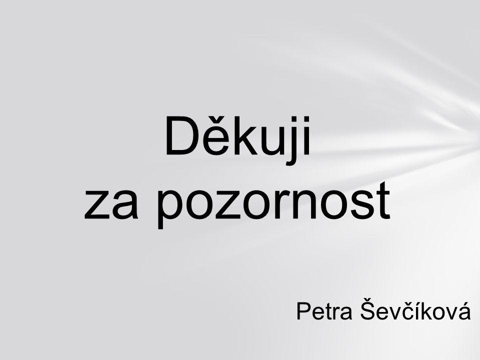 Děkuji za pozornost Petra Ševčíková