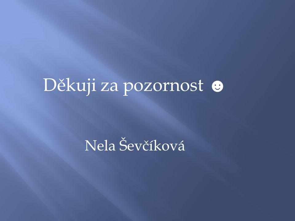 Děkuji za pozornost ☻ Nela Ševčíková