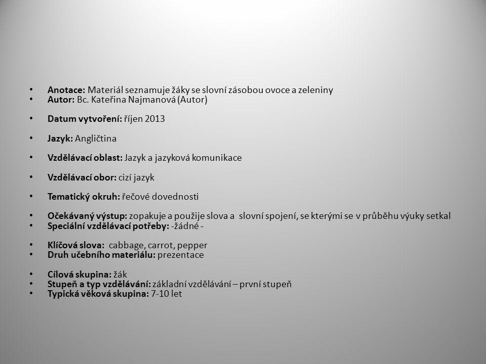Anotace: Materiál seznamuje žáky se slovní zásobou ovoce a zeleniny Autor: Bc.