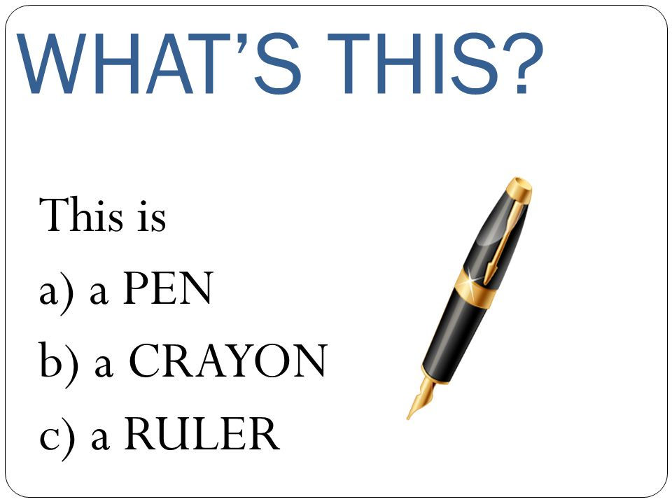 WHAT'S THIS This is a) a PENCIL b) a RUBBER c) a DESK