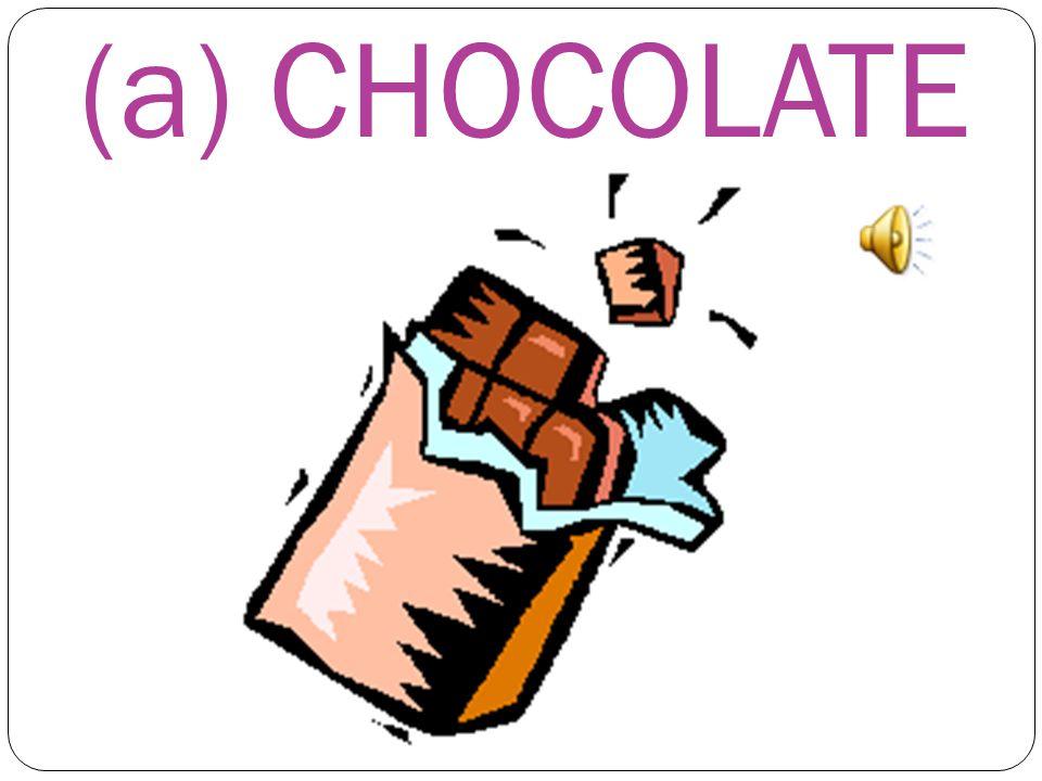 (a) CHOCOLATE
