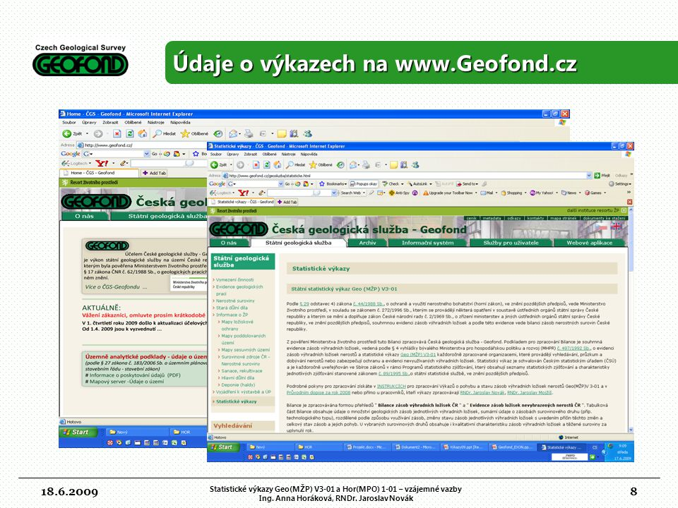 8 Údaje o výkazech na www.Geofond.cz 18.6.2009 Statistické výkazy Geo(MŽP) V3-01 a Hor(MPO) 1-01 – vzájemné vazby Ing.