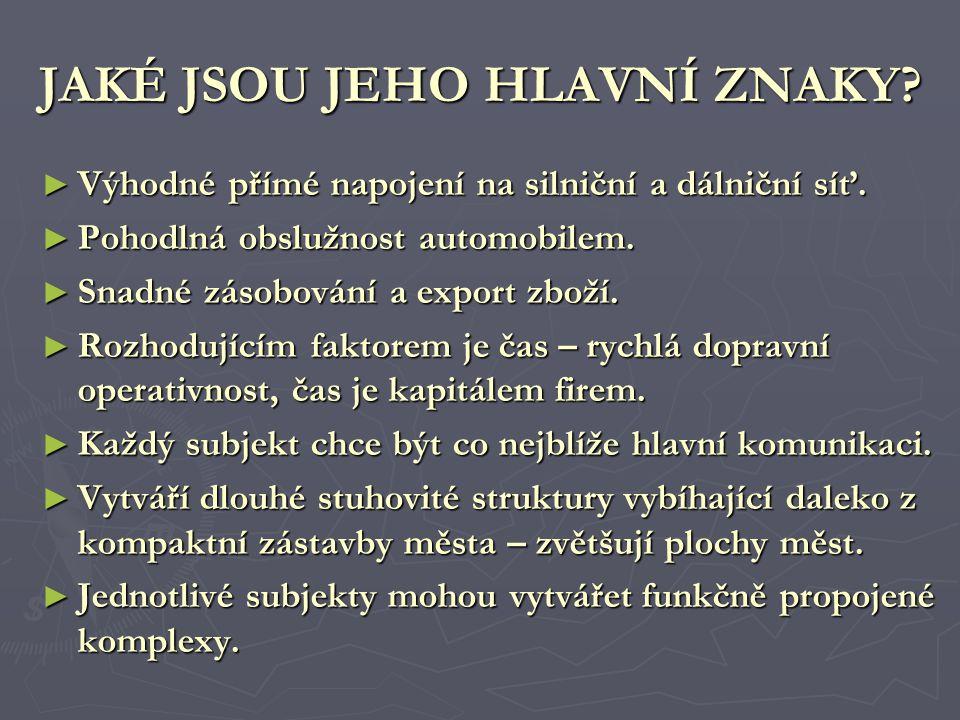 JAKÉ JSOU JEHO HLAVNÍ ZNAKY. ► Výhodné přímé napojení na silniční a dálniční síť.