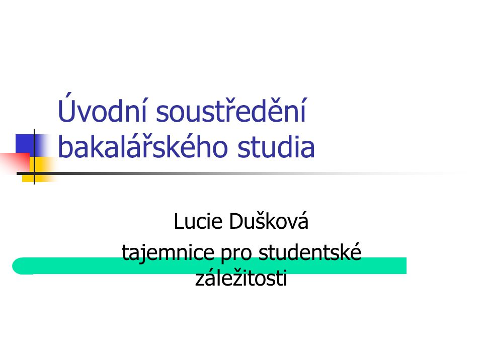 Úvodní soustředění bakalářského studia Lucie Dušková tajemnice pro studentské záležitosti