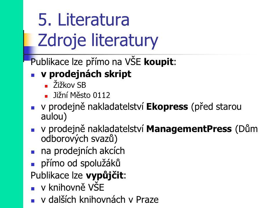 5. Literatura Zdroje literatury Publikace lze přímo na VŠE koupit: v prodejnách skript Žižkov SB Jižní Město 0112 v prodejně nakladatelství Ekopress (