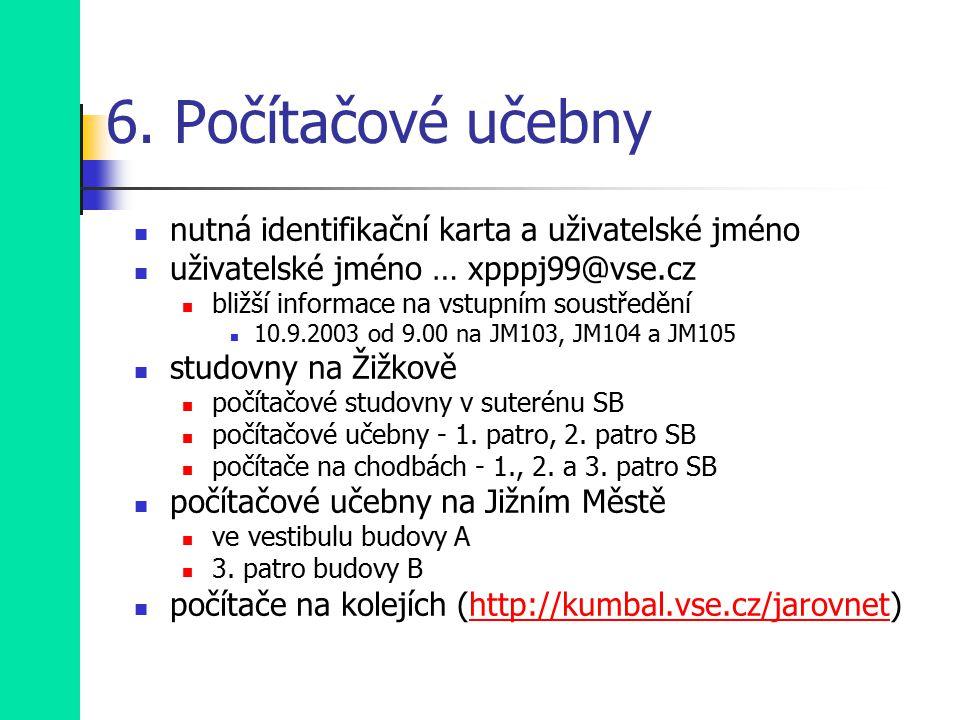6. Počítačové učebny nutná identifikační karta a uživatelské jméno uživatelské jméno … xpppj99@vse.cz bližší informace na vstupním soustředění 10.9.20