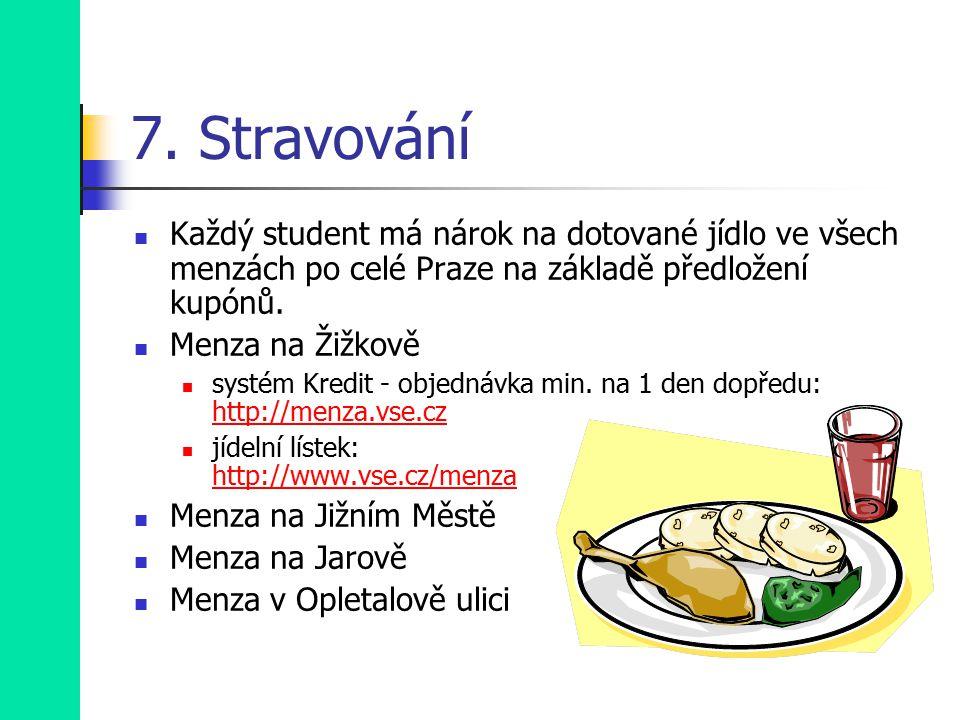7. Stravování Každý student má nárok na dotované jídlo ve všech menzách po celé Praze na základě předložení kupónů. Menza na Žižkově systém Kredit - o