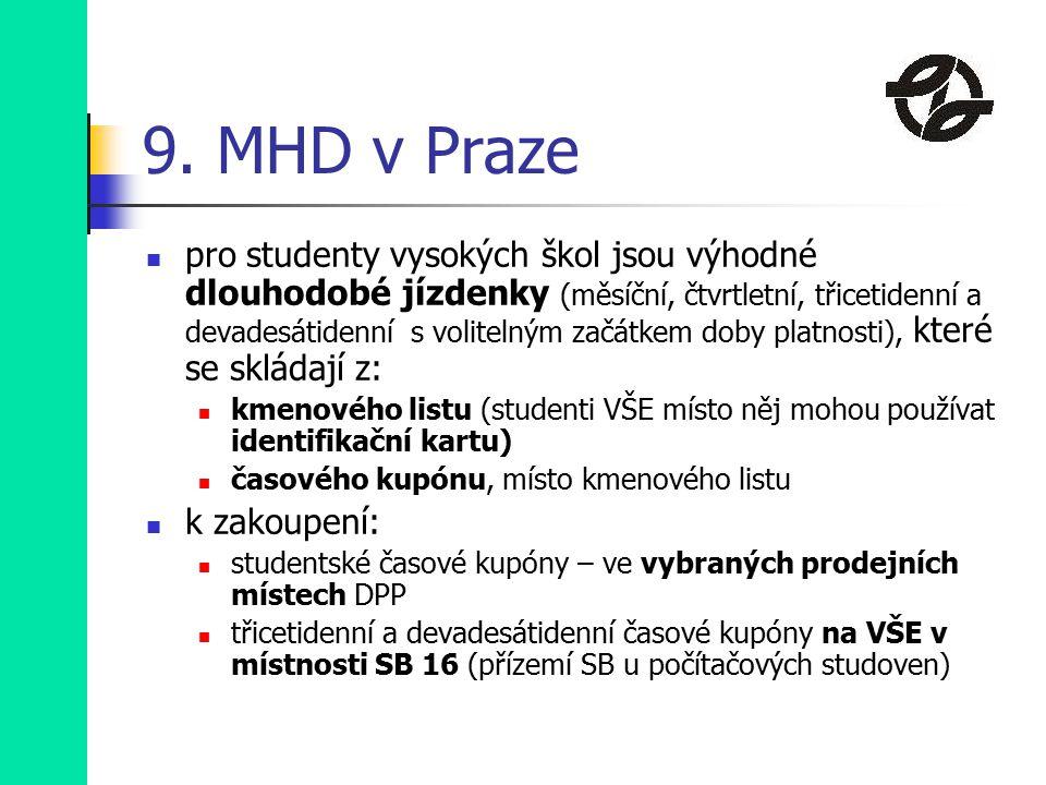 9. MHD v Praze pro studenty vysokých škol jsou výhodné dlouhodobé jízdenky (měsíční, čtvrtletní, třicetidenní a devadesátidenní s volitelným začátkem