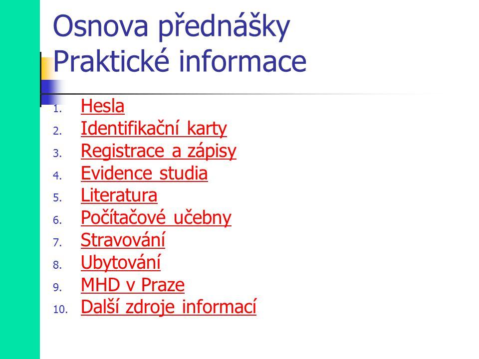 Osnova přednášky Praktické informace 1. Hesla Hesla 2.
