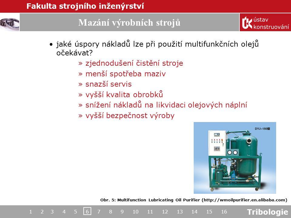 Tribologie Mazání výrobních strojů Fakulta strojního inženýrství 1 2 3 4 5 6 7 8 9 10 11 12 13 14 15 16 Obr. 5: Multifunction Lubricating Oil Purifier