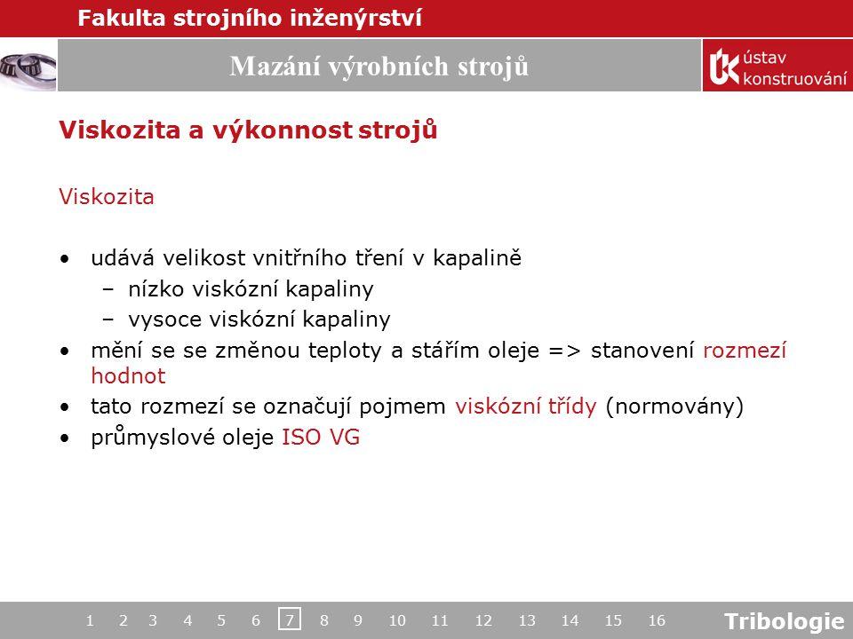 Tribologie Mazání výrobních strojů Fakulta strojního inženýrství 1 2 3 4 5 6 7 8 9 10 11 12 13 14 15 16 Viskozita a výkonnost strojů Viskozita udává v