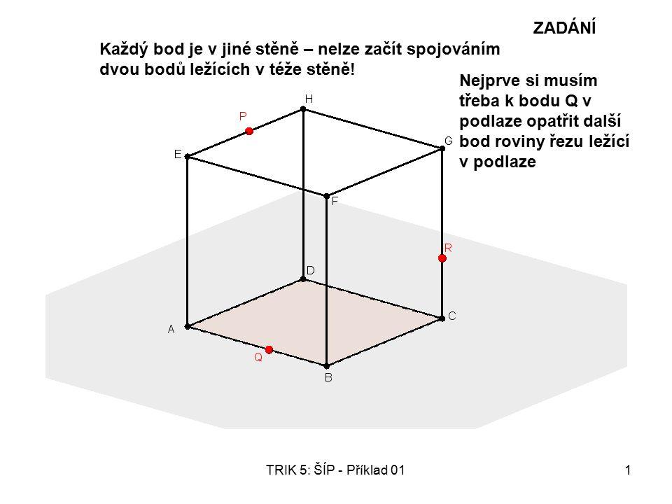 TRIK 5: ŠÍP - Příklad 012 Kde se ŠÍP - přímka PR zapíchne do roviny podlahy.