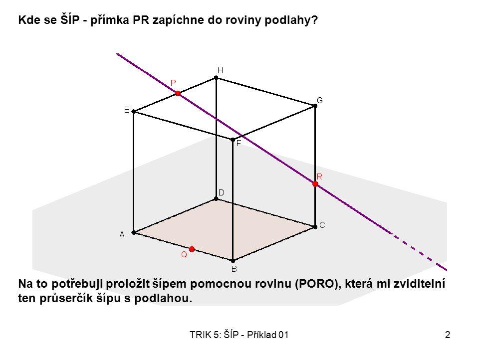 TRIK 5: ŠÍP - Příklad 013 Možností PORO je vícero (vlastně nekonečně) – vyberu si takovou, kterou v krychlici snadno najdu.