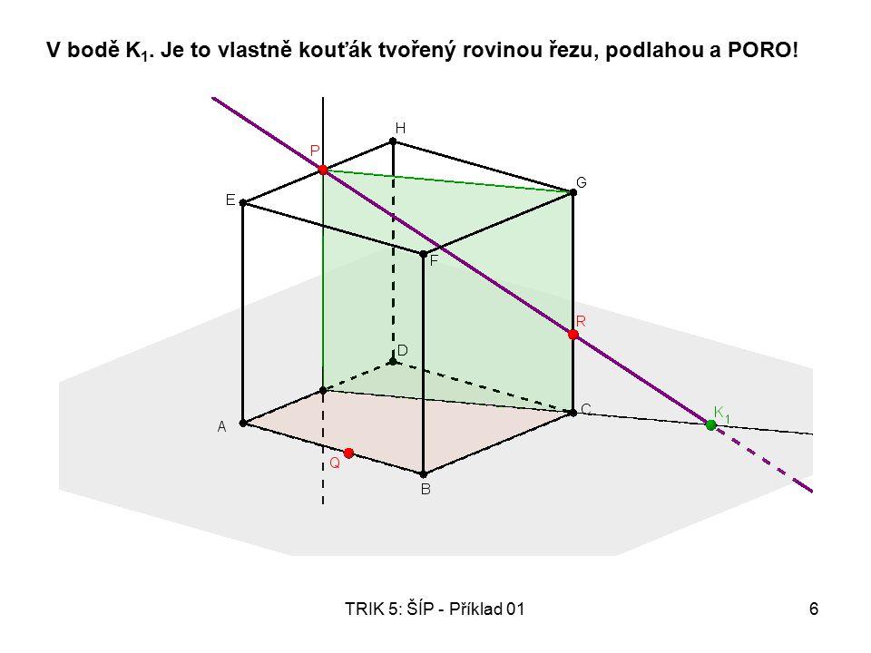 TRIK 5: ŠÍP - Příklad 016 V bodě K 1. Je to vlastně kouťák tvořený rovinou řezu, podlahou a PORO!