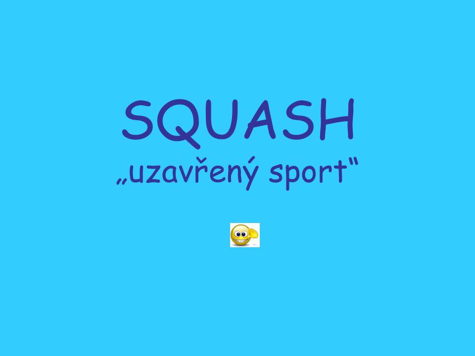"""SQUASH """"uzavřený sport"""
