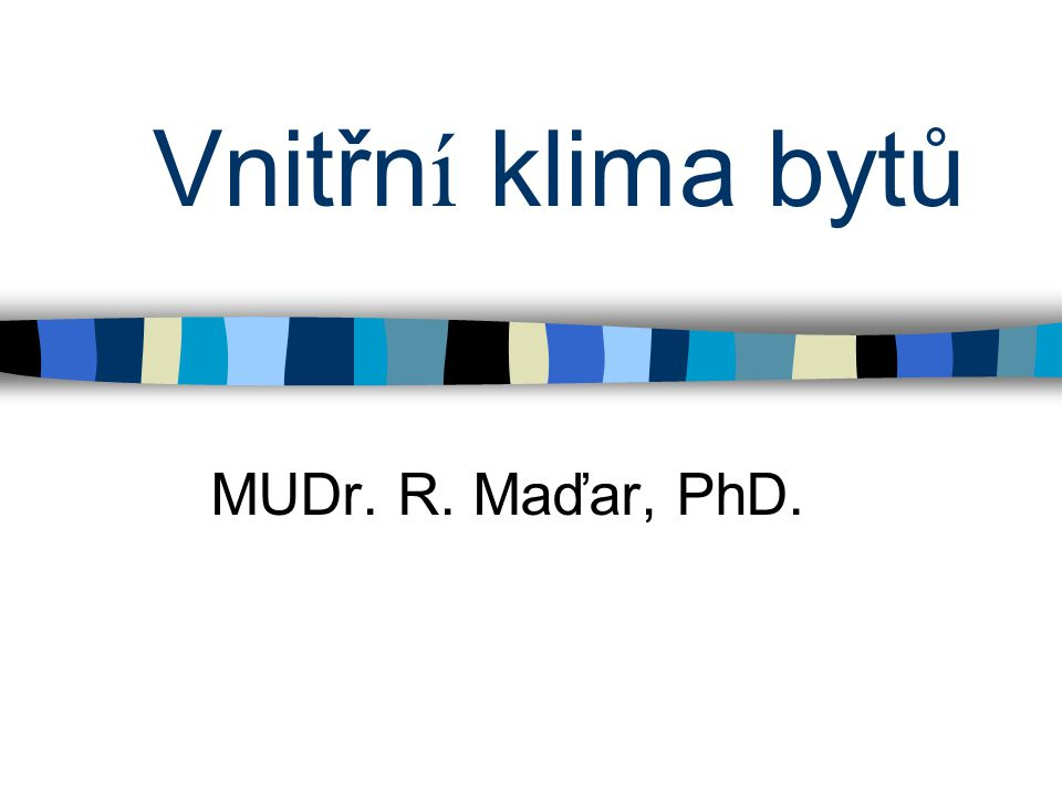 Vnitřn í klima bytů MUDr. R. Maďar, PhD.