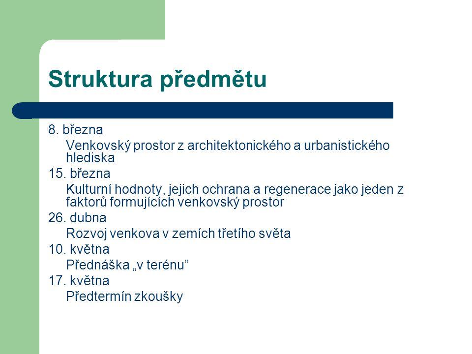 Struktura předmětu 8. března Venkovský prostor z architektonického a urbanistického hlediska 15.