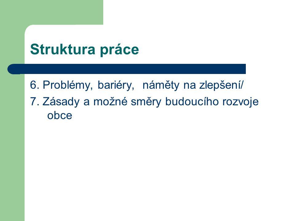 Struktura práce 6. Problémy, bariéry, náměty na zlepšení/ 7.
