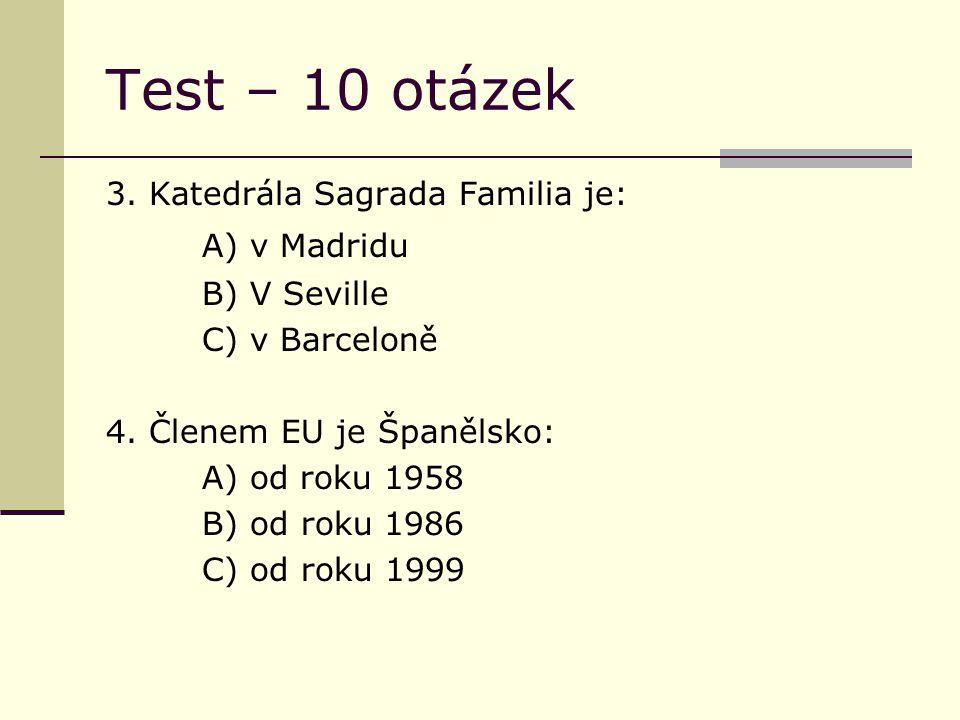 Test – 10 otázek 3. Katedrála Sagrada Familia je: A) v Madridu B) V Seville C) v Barceloně 4.