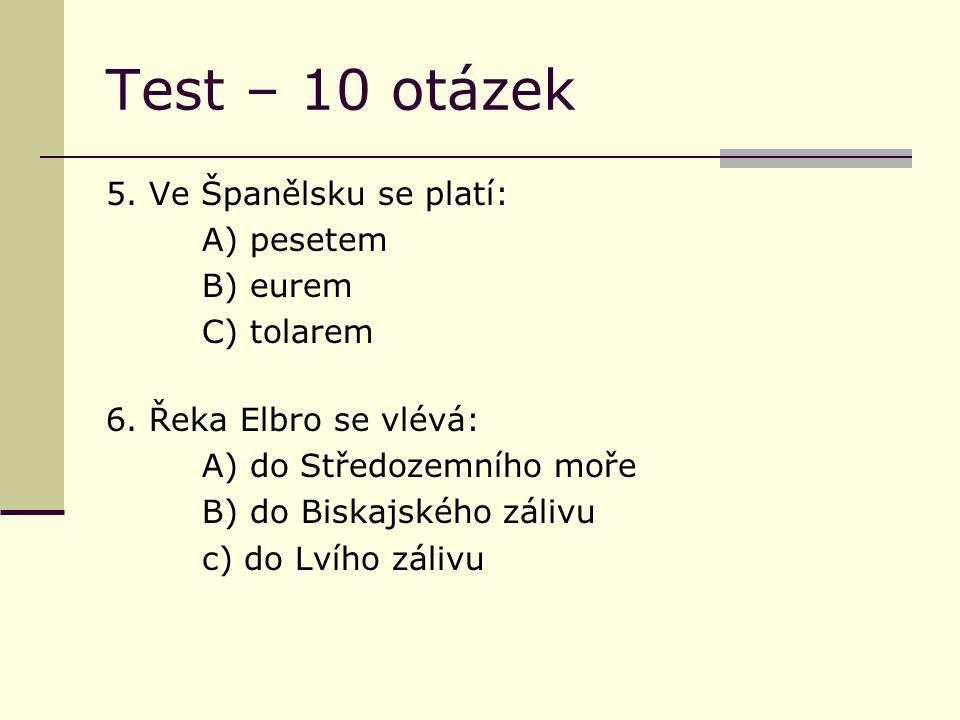 Test – 10 otázek 5. Ve Španělsku se platí: A) pesetem B) eurem C) tolarem 6.