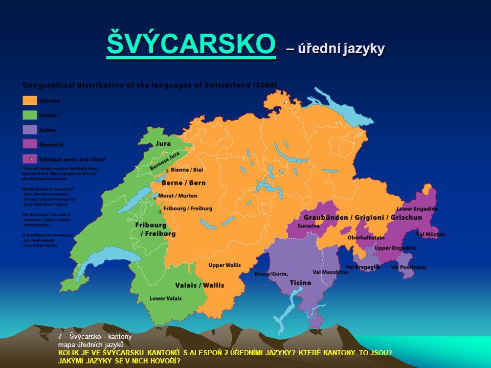 ŠVÝCARSKOŠVÝCARSKO – úřední jazyky ŠVÝCARSKO 7 – Švýcarsko – kantony mapa úředních jazyků KOLIK JE VE ŠVÝCARSKU KANTONŮ S ALESPOŇ 2 ÚŘEDNÍMI JAZYKY? K